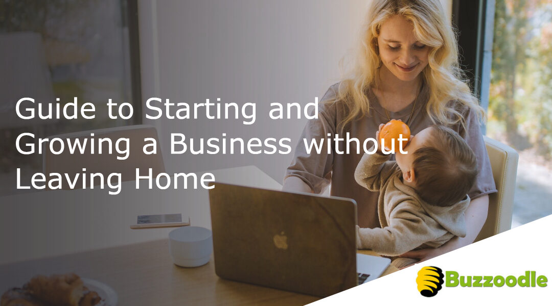 Comprehensive Guide to Starting and Growing a Business without Leaving Home
